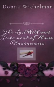 The Last Will and Testament of Anne Charbonnier by Donna Wichelman